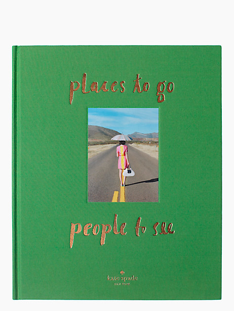 places to go, people to see coffee table book by kate spade new york